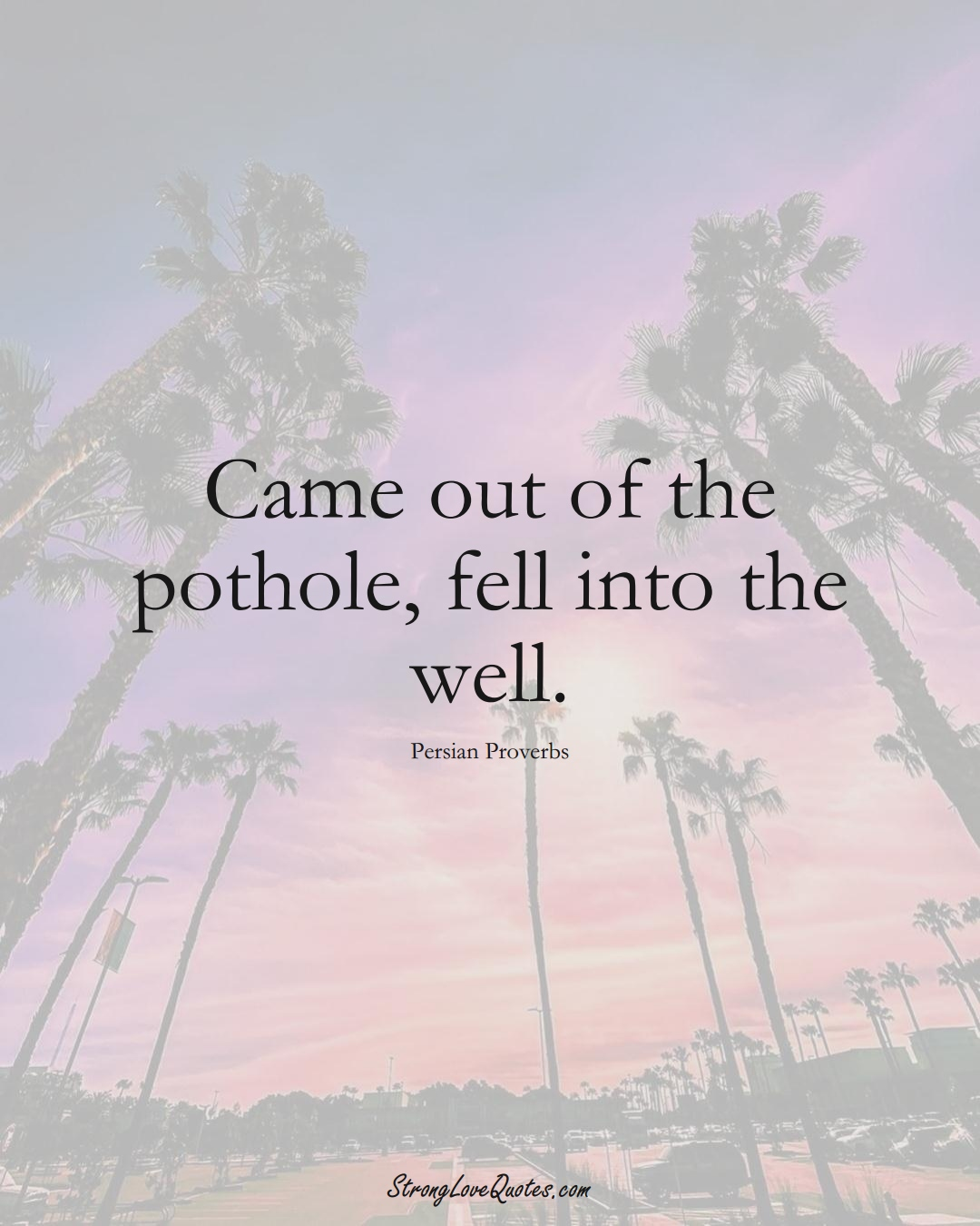 Came out of the pothole, fell into the well. (Persian Sayings);  #aVarietyofCulturesSayings