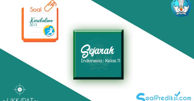 Sejarah indonesia bukan berisi materi pembelajaran yang dirancang hanya untuk mengasah kompetensi pengetahuan peserta didik. Latihan Soal dan Jawaban PAT Sejarah Indonesia Kelas 11