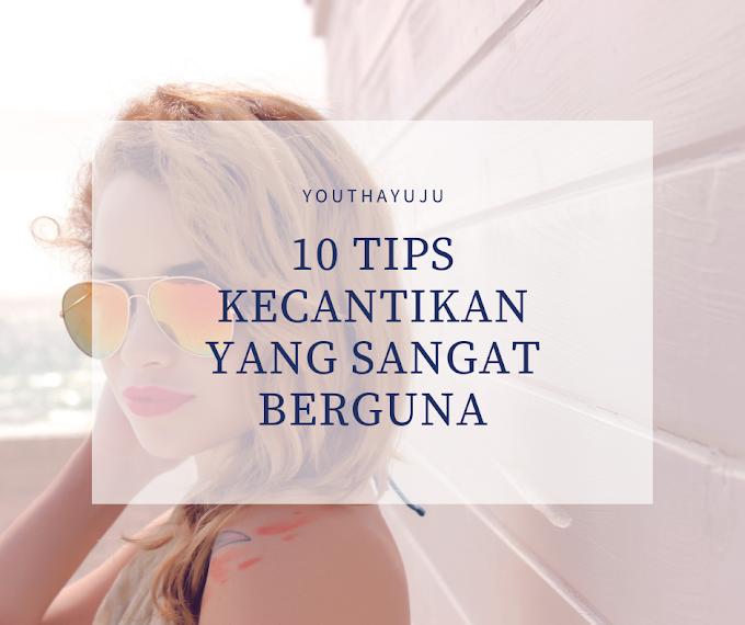 10 TIPS KECANTIKAN YANG SANGAT BERGUNA
