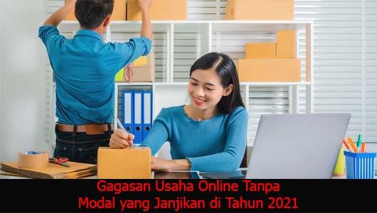 Gagasan Usaha Online Tanpa Modal yang Janjikan di Tahun 2021
