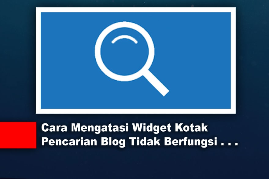 Cara Mengatasi Widget Kotak Pencarian Blog Tidak Berfungsi