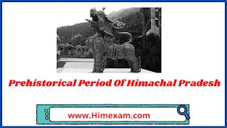 Prehistorical Period Of Himachal Pradesh