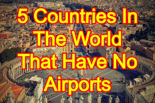5 Countries In The World That Have No Airports