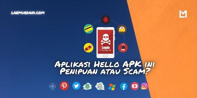 Benarkah Aplikasi Hello APK ini Penipuan atau Scam?