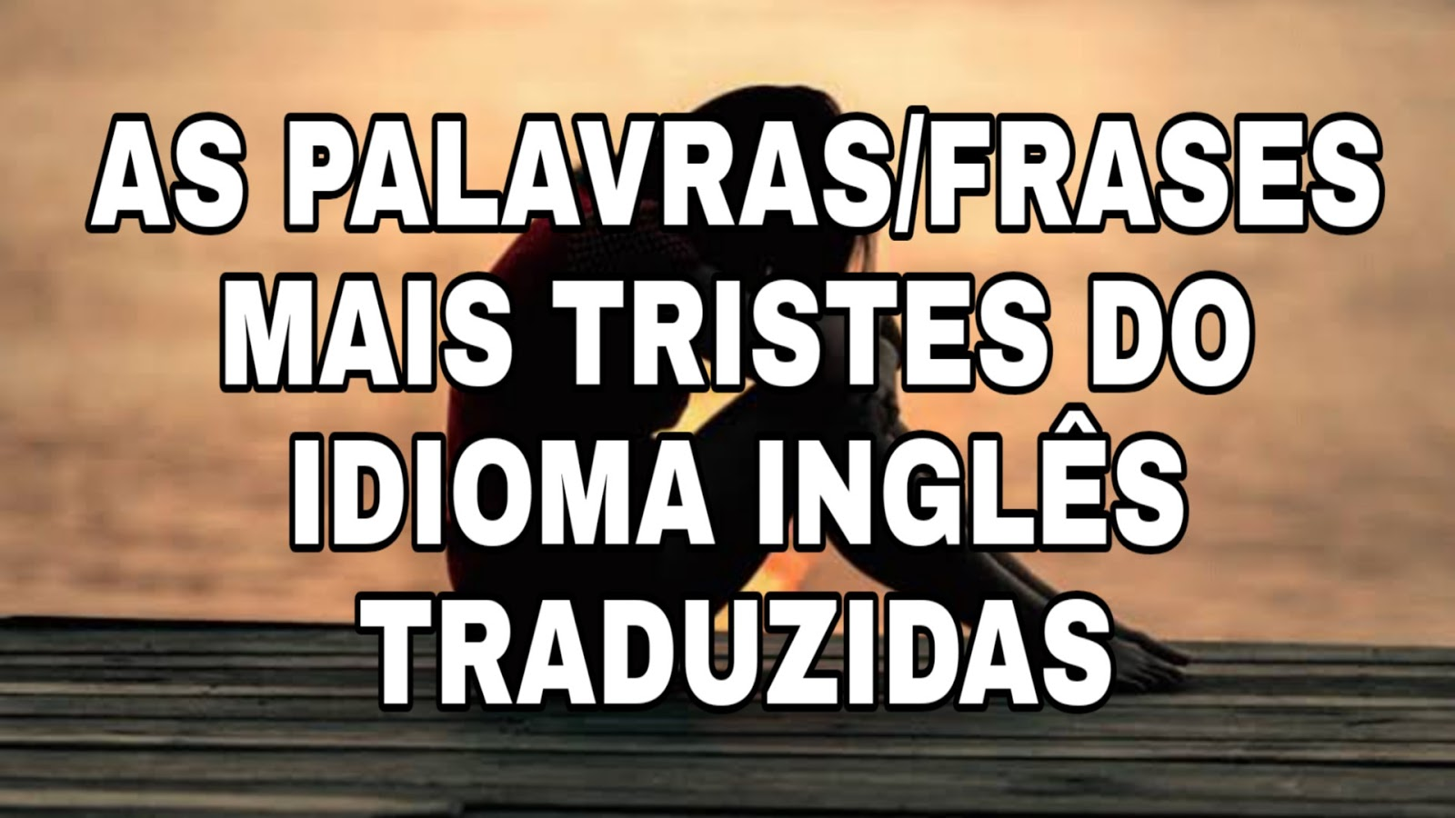 As 11 Palavras Ou Frases Mais Tristes Do Idioma Inglês Com