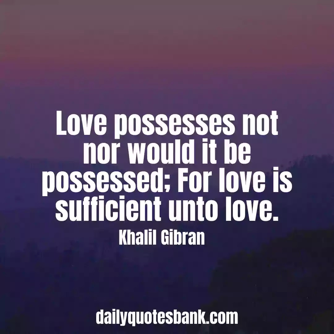 Khalil Gibran Quotes On Love That Will Make You Wise