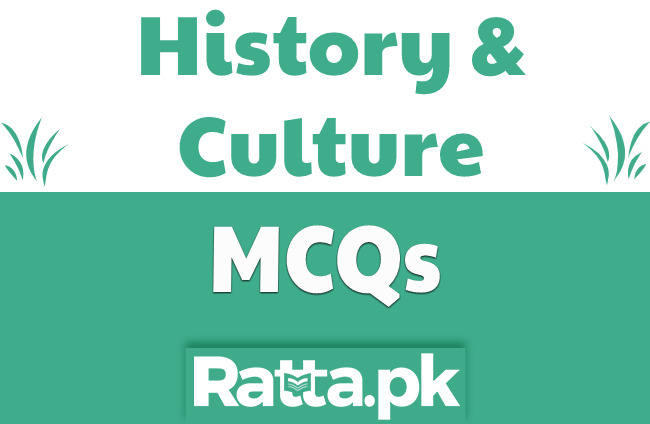 History, Culture and Civilization Solved MCQs with Answers for PPSC, NTS, FPSC Tests