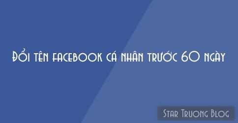 Đổi tên facebook cá nhân trước 60 ngày
