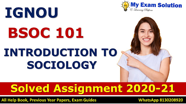 BSOC 101 INTRODUCTION TO SOCIOLOGY Solved Assignment 2020-21, BSOC 101 Solved Assignment 2020-21, IGNOU BSOC 101 Solved Assignment 2020-21, BA Assignment 2020-21