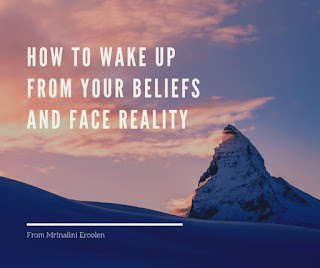 How To Wake Up From Your Beliefs And Face Reality