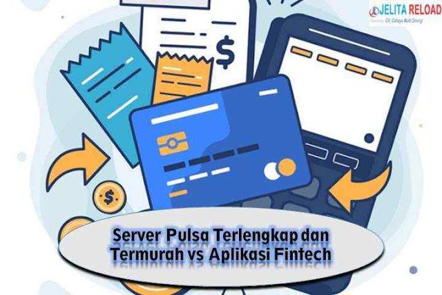 Server Pulsa Terlengkap dan Termurah vs Aplikasi Fintech