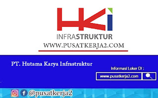 Loker Terbaru SMA SMK D3 S1 Juli 2020 PT Hutama Karya Infrastruktur