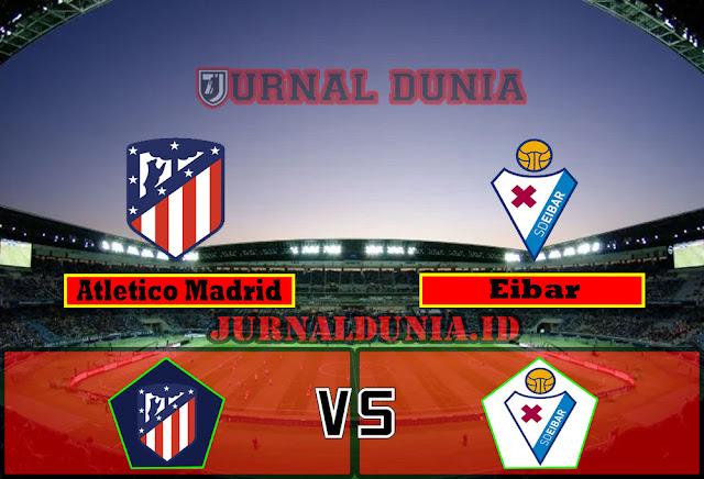 Prediksi Atletico Madrid vs Eibar , Minggu 18 April 2021 Pukul 21.15 WIB