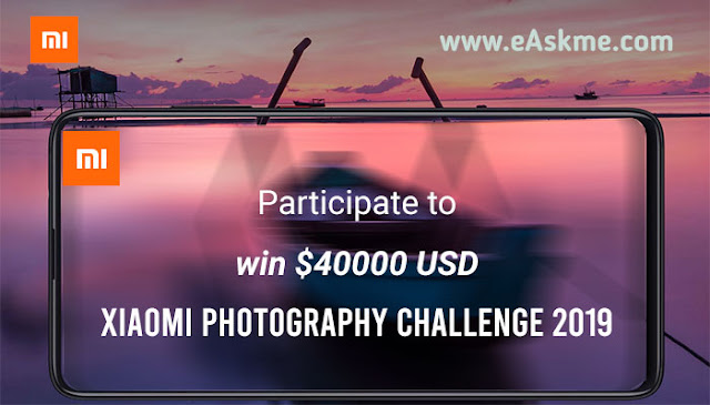 How to Win $40000 USD | Xiaomi Photography Challenge 2019: eAskme
