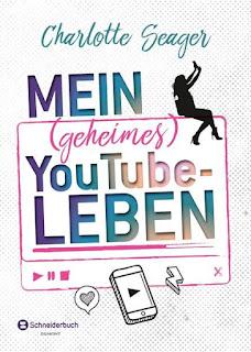 Mein geheimes Youtube Leben ; Charlotte Seager ; Egmont Schneiderbuch