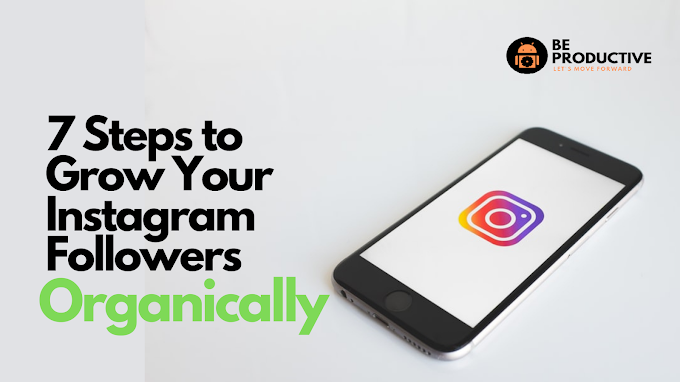 7 Steps to Grow Your Instagram Followers Organically
