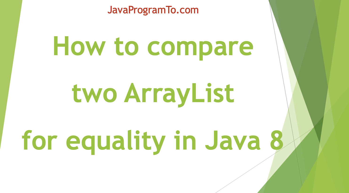 How to compare two ArrayList for equality in Java 20 ArrayList ...