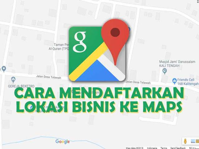 Inilah Cara Mendaftarkan Lokasi atau Tempat Bisnis ke Google Maps