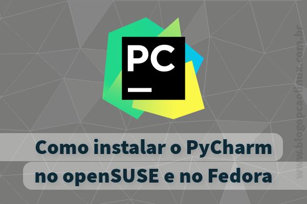 Como instalar o PyCharm no openSUSE e no Fedora Workstation