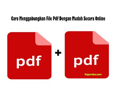 Defenisi Menggabungkan File Pdf    Menggabungkan File Pdf (Portable Document Format) merupakan menyatukan beberapa file supaya terlihat rapi dan mudah untuk di temukan ketika seseorang membutuhkan.     Saat ini banyak perusahaan ketika kita melamar pekerjaan dengan syarat menggabungkan File Pdf kadang kita menggunakan jasa dan harus mengeluarkan biaya demi menggabungkan File Pdf .     Sebelum kita menggabungkan File Pdf  terlebih dahulu kita harus scan dokumen yang ingin digabungkan melalui scanning.     Selanjutnya anda perlu attach file di email ketika mengirimkannya hanya sekali klik dan itu sudah terkirim ke lebih dari satu orang kita tidak perlu buang-buang waktu mengirim file per individu karena cukup mudah untuk menggabungkan File Pdf  secara online cukup menginstal aplikasinya.       Apa Saja Manfaat Menggabungkan File Pdf ?    Dengan adanya kesediaan teknologi sekarang ini bisa kita manfaatkan sesuai dengan keperluannya baik itu untuk mahasiswa dalam pengiriman tugas, pengurusan NUPTK untuk guru, dan syarat-syarat dokumen untuk melamar pekerjaan di sebuah perusahaan yang kita inginkan.     Adapun alasan mengapa kita perlu menggabungkan file Pdf :    1. Dalam dunia pendidikan ada kalanya kita menggabungkan file Pdf  supaya mudah untuk mengirimkan kepada guru. Dan terkhusus untuk mahasiswa pada saat belajar daring saat ini kita dituntut supaya mengirimkan tugas dalam bentuk file Pdf dan harus digabungkan jadi satu file.    2. Bagi calon pelamar pekerjaan, karena saat ini banyak perusahaan membuat syarat supaya menggabungkan file Pdf  baik itu seperti Curiculum Vitae, surat lamaran, surat pengalaman kerja, ijazah SD-D3/S1, dan yang lainnya yang berkaitan dengan syarat-syarat yang ditentukan oleh perusahaan.    3. Dokumen perusahaan, banyak karyawan sebelum menyimpan file-file yang penting menyatukan atau menggabungkan file Pdf terlebih dahulu supaya lebih mudah ditemukan ketika atasan meminta file tersebut.    4. Supaya lebih mudah di kirim (diupload) karena d