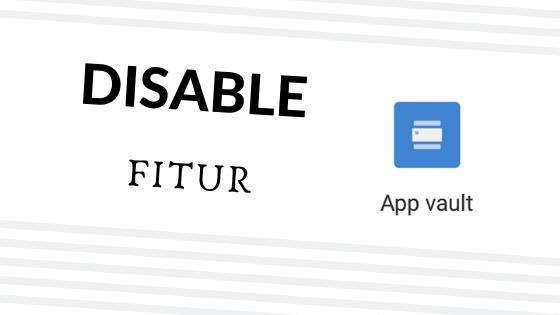 Cara Menghilangkan & Disable Appvault di HP Xiaomi - Fitra Rahim