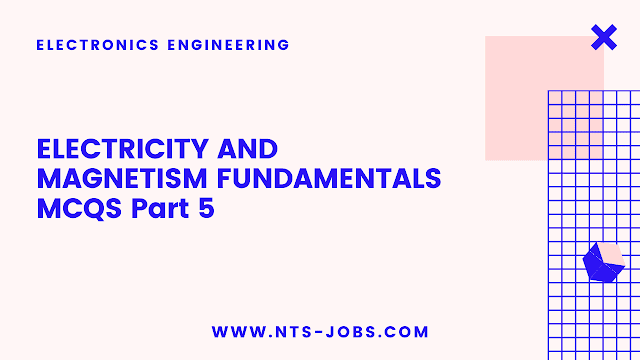 ELECTRICITY AND MAGNETISM FUNDAMENTALS Multiple Choice Questions Part 5