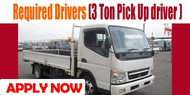 Required Drivers (3 Ton Pick Up driver )
