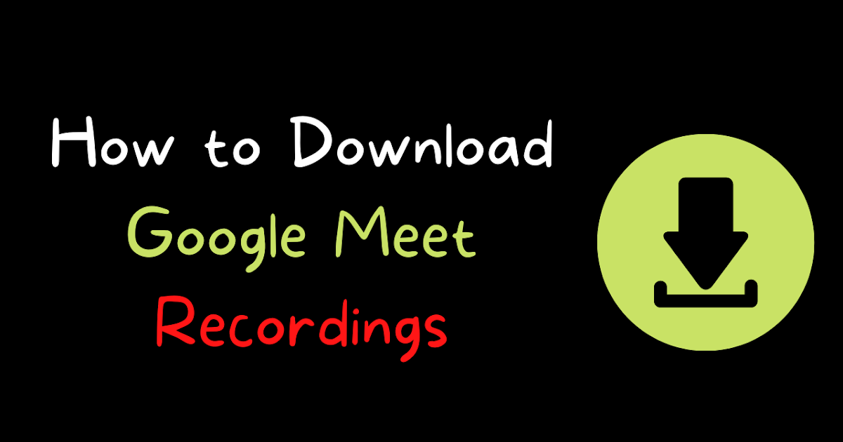 How to Download Google Meet Video Call Recordings
