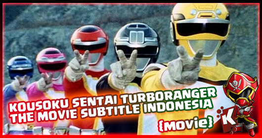 Kousoku Sentai Turboranger The Movie Subtitle Indonesia (Movie)