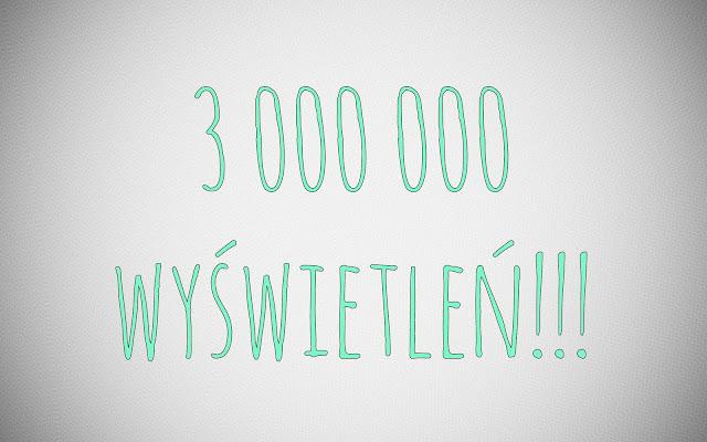 3 MILIONY WYŚWIETLEŃ NA BLOGU!