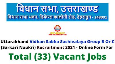 Free Job Alert: Uttarakhand Vidhan Sabha Sachivalaya Group B Or C (Sarkari Naukri) Recruitment 2021 - Online Form For Total (33) Vacant Jobs