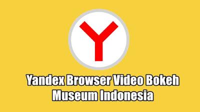 Videos Yandex Browser Video Bokeh Museum Indonesia