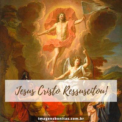 Ressurreição de Jesus Cristo - Nosso Senhor Jesus Cristo Ressuscitou