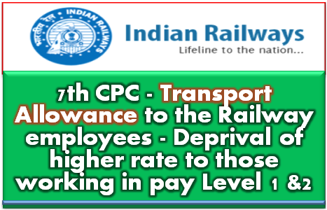 7th-cpc-transport-allowance-railway-staff-deprival-of-higher-rate