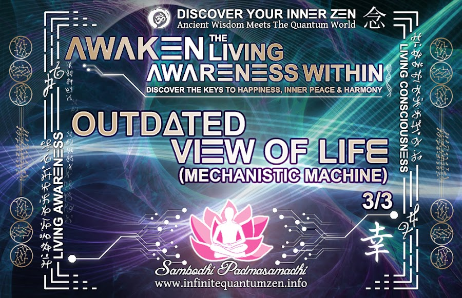 Outdated View of Life (Mechanistic Machine) 3 of 3 - Awaken the Living Awareness Within