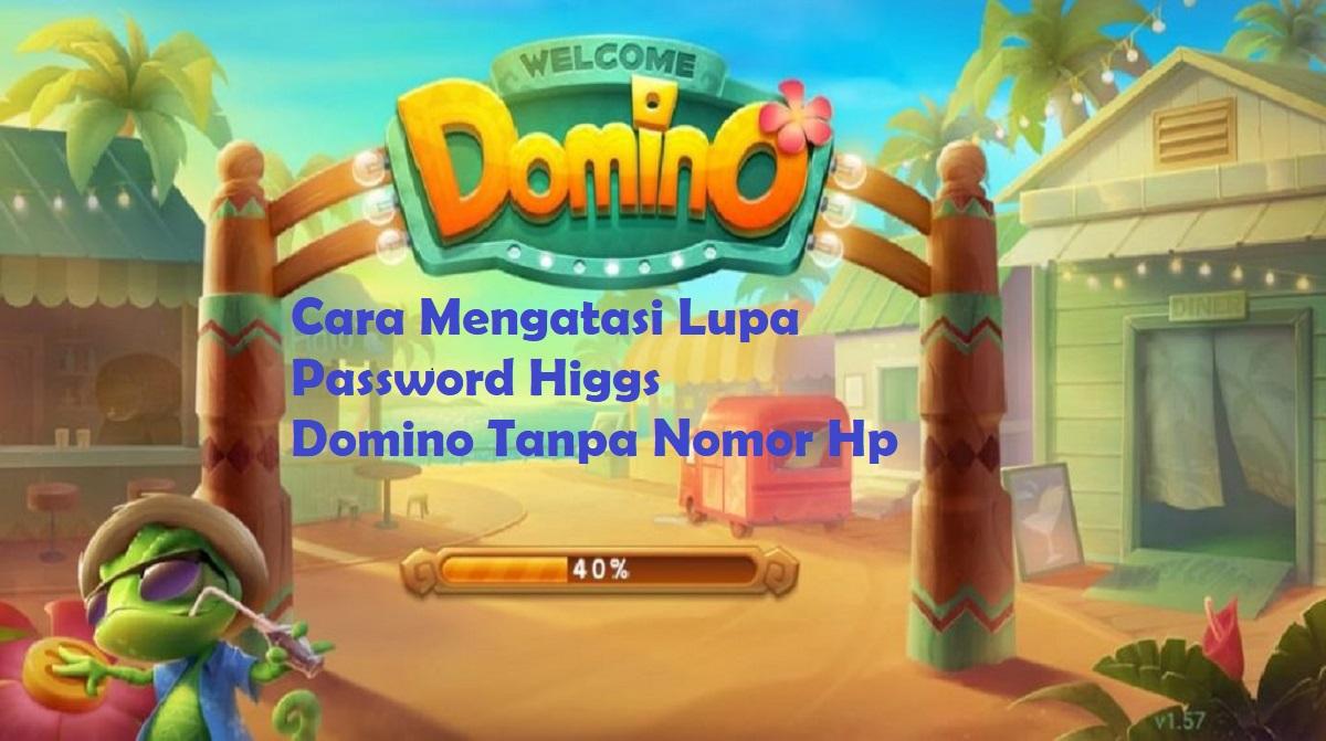 Cara Mengatasi Lupa Password Higgs Domino Tanpa Nomor Hp