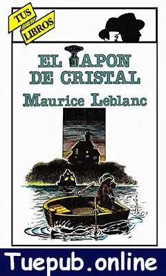 Muestra la portada del libro El tapón de cristal escrito por Maurice Leblanc