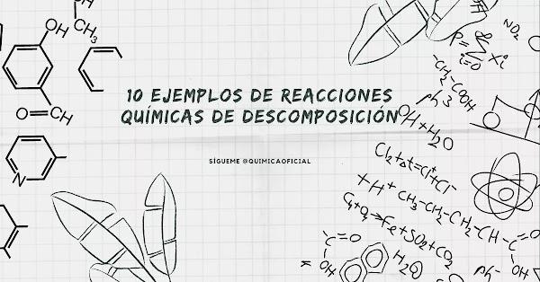 ▷ 10 Ejemplos de Reacción química de descomposición