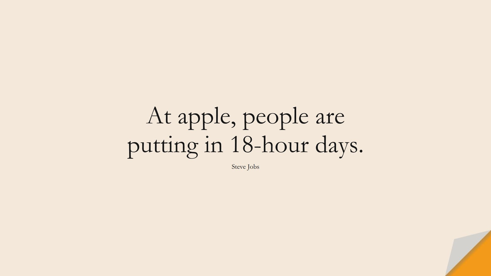 At apple, people are putting in 18-hour days. (Steve Jobs);  #SteveJobsQuotes