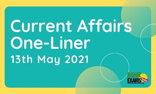 Current Affairs One-Liner: 13th May 2021
