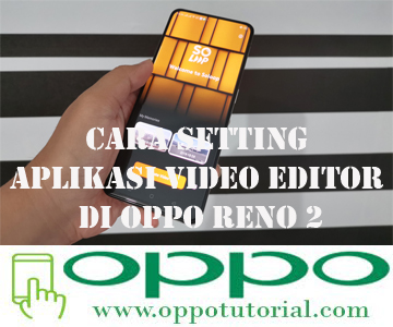 Cara Setting Aplikasi Video Editor di OPPO Reno 2