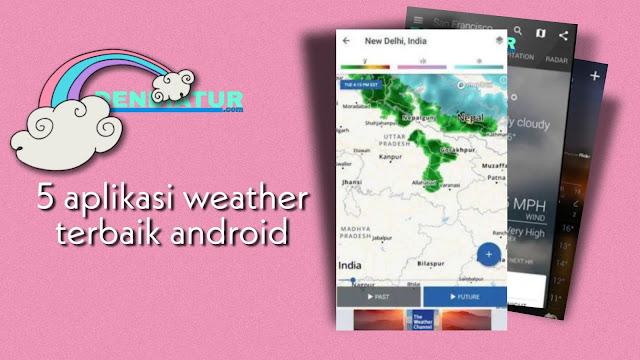Berikut ini merupakan kumpulan aplikasi android untuk mengetahui cuaca secara cepat