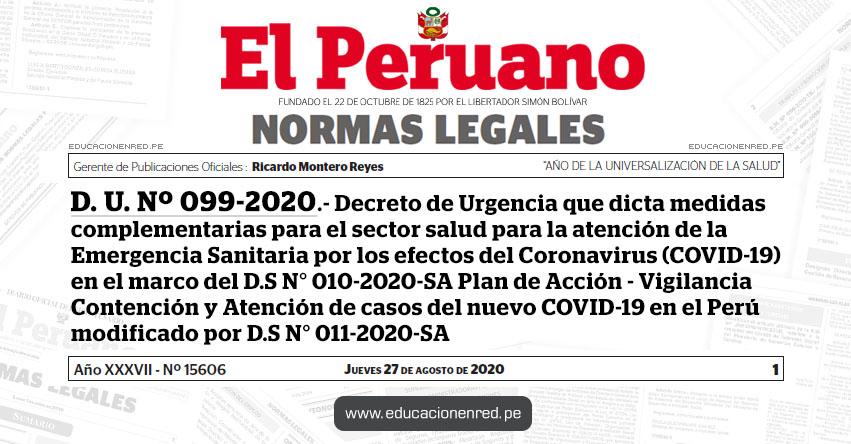 D. U. Nº 099-2020.- Decreto de Urgencia que dicta medidas complementarias para el sector salud para la atención de la Emergencia Sanitaria por los efectos del Coronavirus (COVID-19) en el marco del D.S N° 010-2020-SA Plan de Acción - Vigilancia Contención y Atención de casos del nuevo COVID-19 en el Perú modificado por D.S N° 011-2020-SA