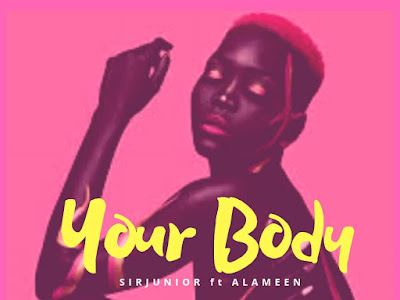 Sirjunior ft AL_ameen - Your Body