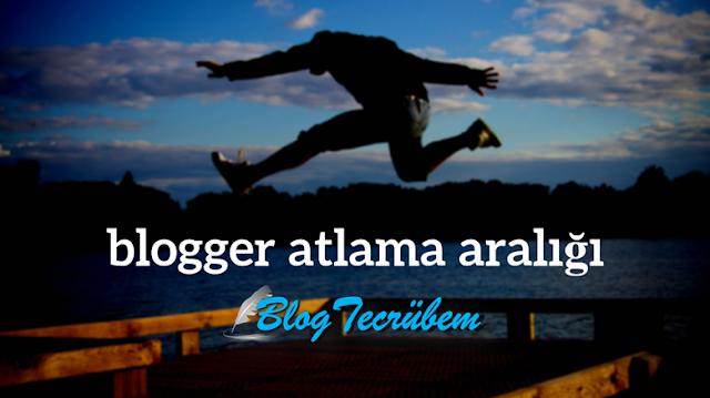 Blogger yayınlarınıza (post) atlama aralığı ekleyin!
