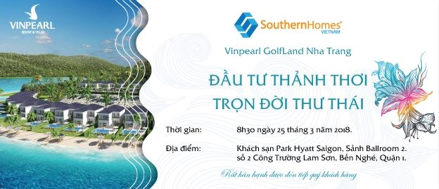 Event: 25/03/2018 - CHƯƠNG TRÌNH HỘI THẢO ĐẦU TƯ BĐS NGHỈ DƯỠNG VINPEARL