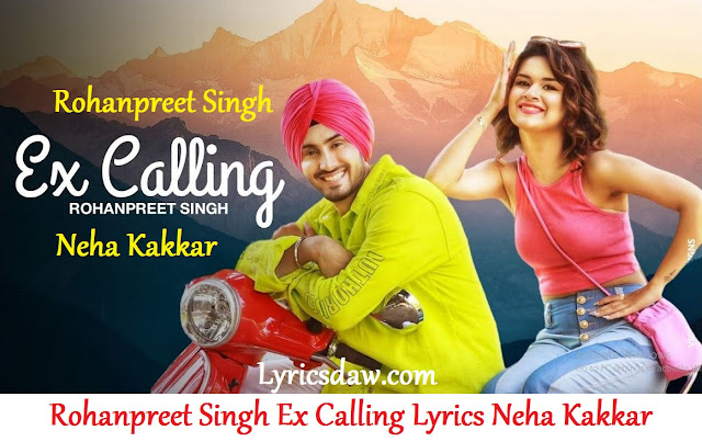 Ex Calling Lyrics In Hindi Rohanpreet Singh & Neha Kakkar एक्स कालिंग