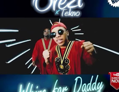 Video Orezi ft. Tekno – Whine For Daddy |