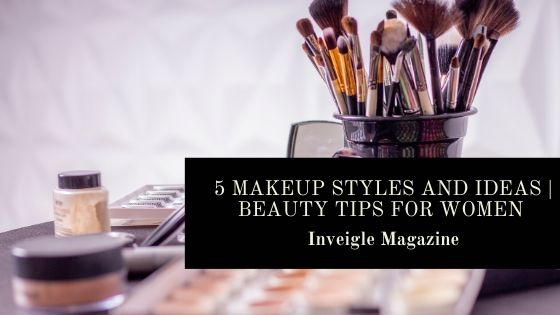 5 Makeup Styles and Ideas | Beauty Tips for Women