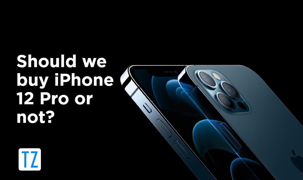 Should we buy iPhone 12 Pro or not?